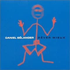 Daniel Bélanger - Rêver mieux