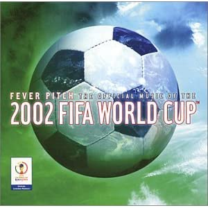 Various Artists - Fever Pitch - The Official Music Of The 2002 FIFA World Cup
