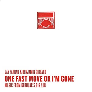 Jay Farrar & Benjamin Gibbard - One Fast Move or I'm Gone (Music From Kerouac's Big Sur)