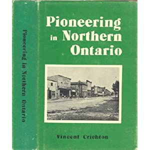 Pioneering in Northern Ontario: History of the Chapleau District ...