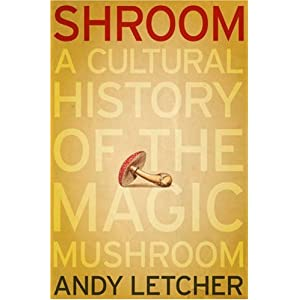 Shroom: A Cultural History of the Magic Mushroom by Andy Letcher