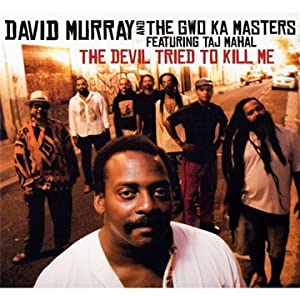 David Murray and The Gwo Ka Masters - The Devil Tried To Kill Me