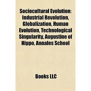 Sociocultural Evolution: Industrial Revolution, Globalization ...