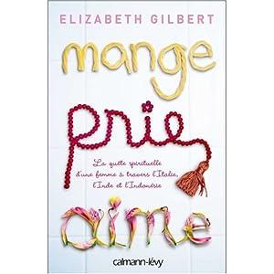 Mange prie aime écrit par Élizabeth Gilbert