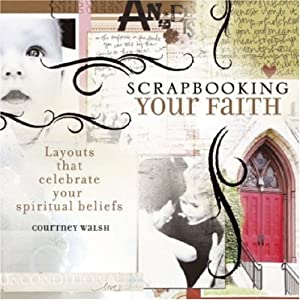 Scrapbooking Your Faith: Layouts That Celebrate Your Spiritual Beliefs