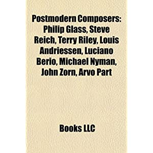 Postmodern Composers: Philip Glass, Steve Reich, Terry Riley ...