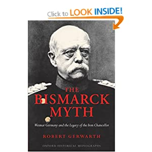 The Bismarck Myth: Weimar Germany and the Legacy of the Iron Chancellor Robert Gerwarth