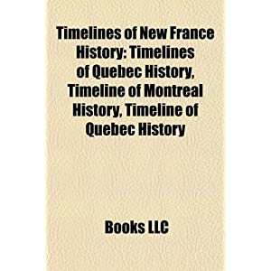 Timelines of New France History: Timelines of Quebec