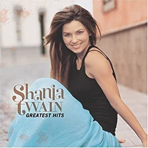 Anyway, I love Shania Twain. Shania, if you are out there, where have you ...