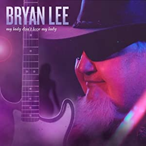 Bryan Lee - My Lady Don't Love My Lady