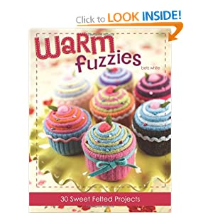 Warm Fuzzies 30 Sweet Felted Projects