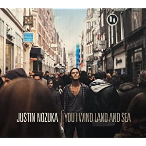 Justin Nozuka - You I Wind Land and Sea