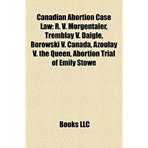 Canadian Abortion Case Law: R. V. Morgentaler, Tremblay V. Daigle ...