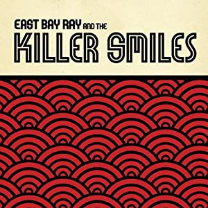 East Bay Ray and the Killer Smiles - East Bay Ray and the Killer Smiles