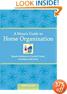 A Mom's Guide to Home Organization: Simple Solutions to Control Clutter, Schedules and Stress