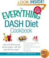 The Everything DASH Diet Cookbook: Lower your blood pressure and lose weight - with 300 quick and easy recipes! Lower your blood pressure without drugs, Lose weight and keep it off, Prevent diabetes, strokes, and kidney stones, Boost your energy, and Stay healthy for life!