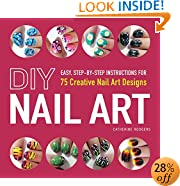 DIY Nail Art: Easy, Step-by-Step Instructions for 75 Creative Nail Art Designs