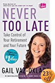 Never Too Late: Take Control of Your Retirement and Your Future