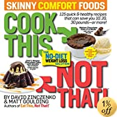 Cook This, Not That! Skinny Comfort Foods: 125 quick & healthy meals that can save you 10, 20, 30 pounds--or more!