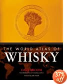 The World Atlas of Whisky: More Than 350 Expressions Tasted - More Than 150 Distilleries Explored